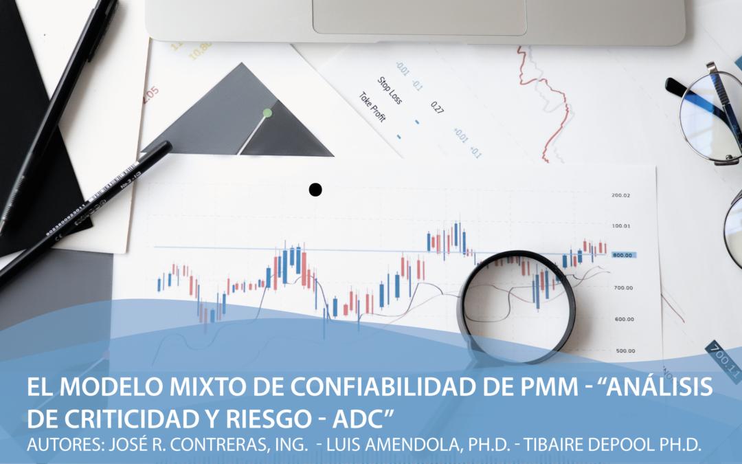 """El Modelo Mixto de Confiabilidad de PMM – """"Análisis de Criticidad y Riesgo – ADC"""""""